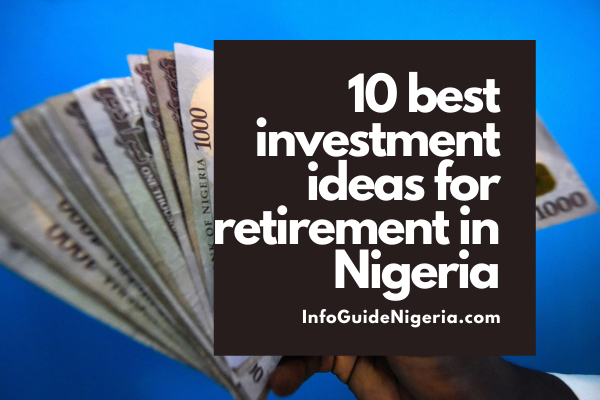 10 best investment ideas for retirement in Nigeria
