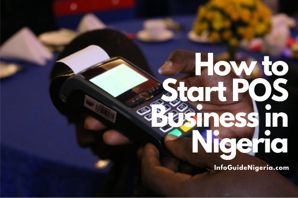 4 Simple Steps to Start a POS Business in Nigeria; How Lucrative? Cost of POS Machine, How Much Can I make Monthly