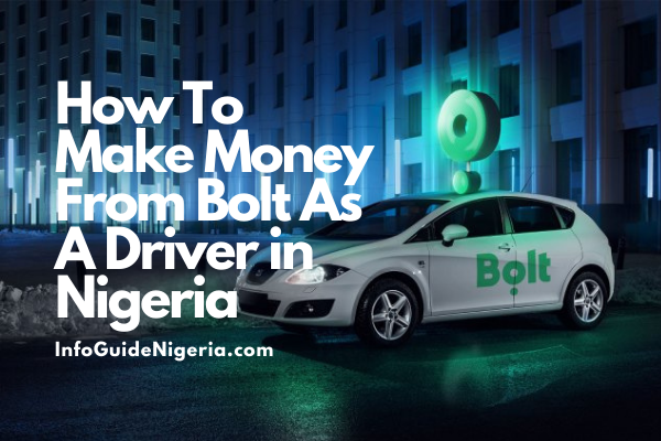How To Make Money From Bolt As A Driver; Bolt Car Requirements In Nigeria, How To Get Approved Easily And Tips To Make Money From It